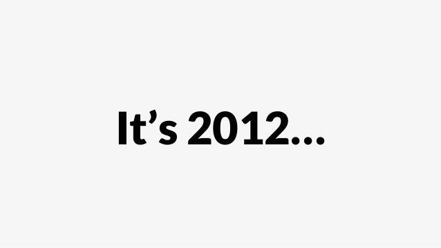 It's 2012…