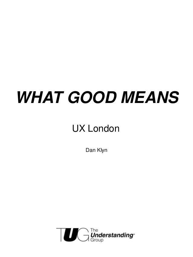 WHAT GOOD MEANS UX London Dan Klyn