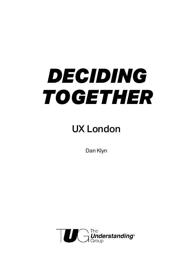 DECIDING TOGETHER UX London Dan Klyn