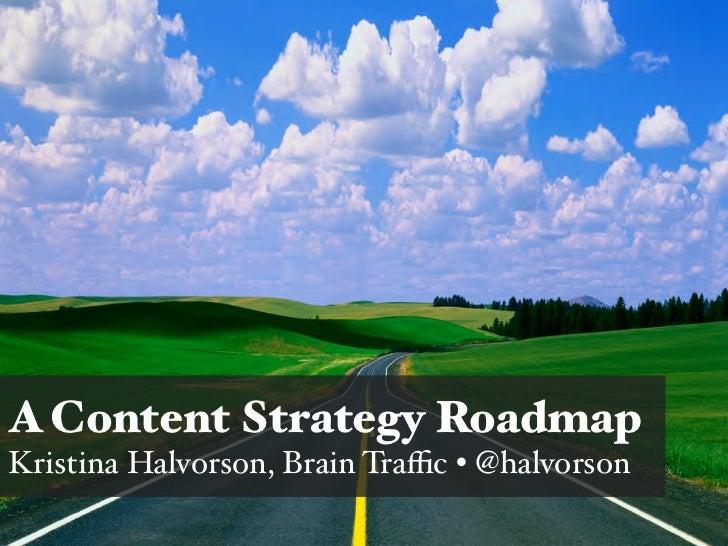 A Content Strategy RoadmapKristina Halvorson, Brain Traffic • @halvorson