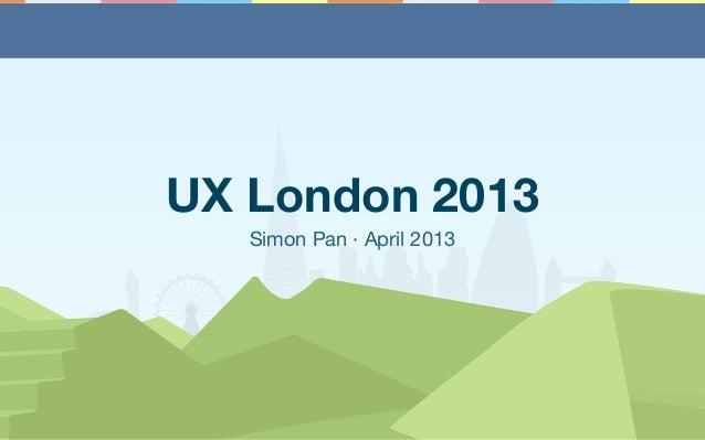 UX London 2013 Simon Pan · April 2013