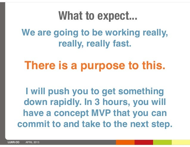 What to expect...          We are going to be working really,                  really, really fast.          There is a pu...