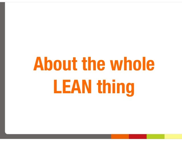 About the whole  LEAN thing