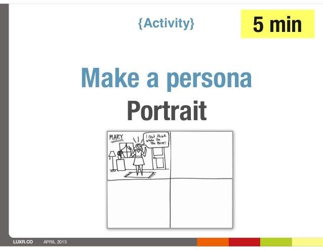 {Activity}   5 min                       Make a persona                          PortraitLUXR.CO   APRIL 2013