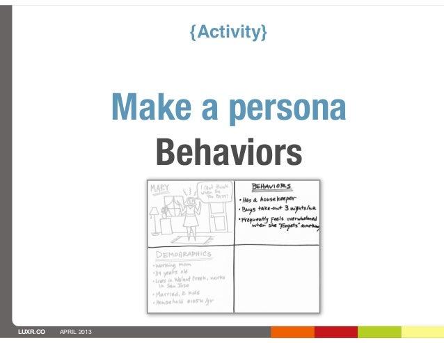 {Activity}                       Make a persona                         BehaviorsLUXR.CO   APRIL 2013