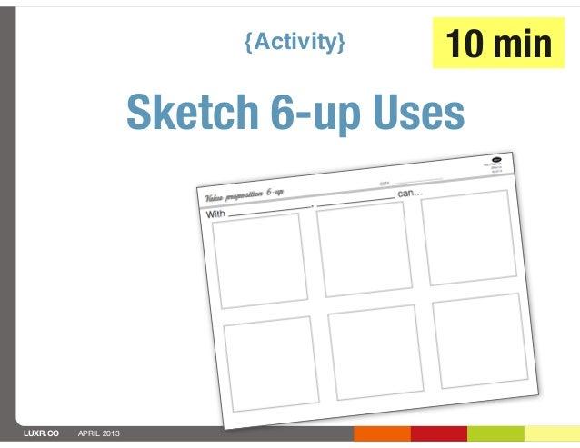 {Activity}   10 min                       Sketch 6-up UsesLUXR.CO   APRIL 2013