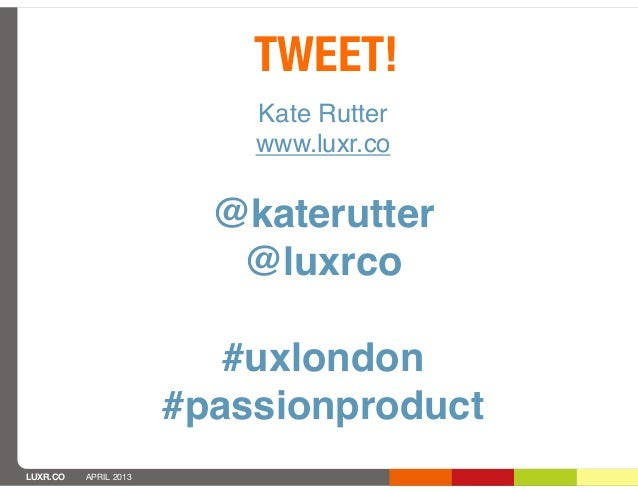 TWEET!                           Kate Rutter                           www.luxr.co                         @katerutter    ...