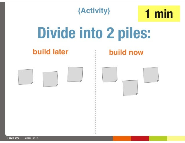 {Activity}                                                  1 min                   Divide into 2 piles:               bui...