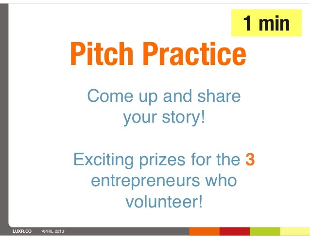 1 min                       Pitch Practice                        Come up and share                           your story! ...