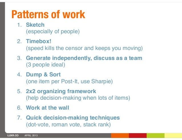 Patterns of work      1. Sketch         (especially of people)      2. Timebox!         (speed kills the censor and keeps ...
