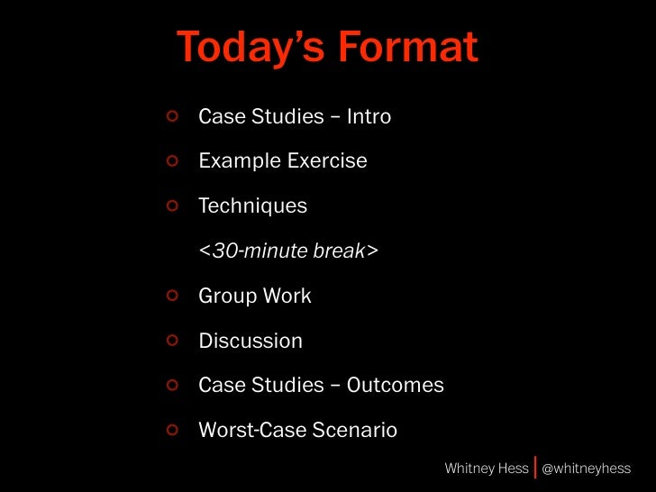 Today's Format  Case Studies – Intro  Example Exercise  Techniques  <30-minute break>  Group Work  Discussion  Case Studie...