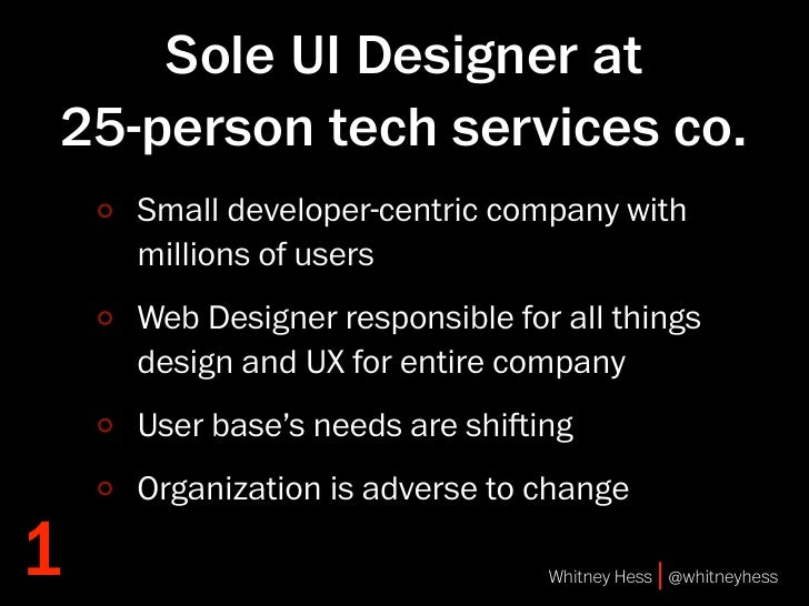 Sole UI Designer at 25-person tech services co.     Small developer-centric company with     millions of users     Web Des...
