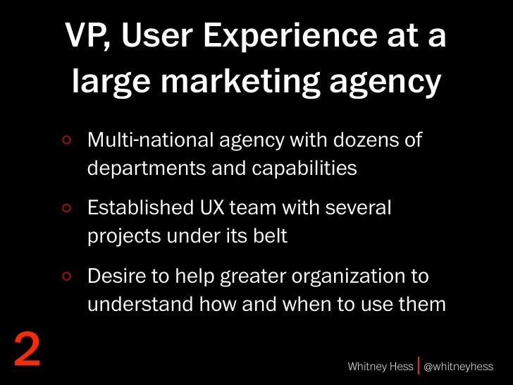 VP, User Experience at a     large marketing agency      Multi-national agency with dozens of      departments and capabil...