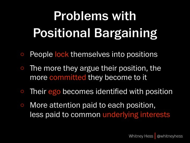 Problems with Positional Bargaining People lock themselves into positions ﬔe more they argue their position, the more comm...