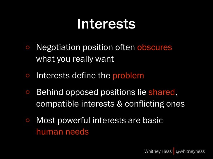 Interests Negotiation position oen obscures what you really want Interests define the problem Behind opposed positions lie...