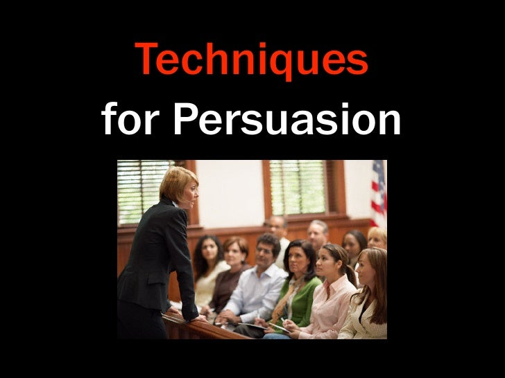 Techniques for Persuasion
