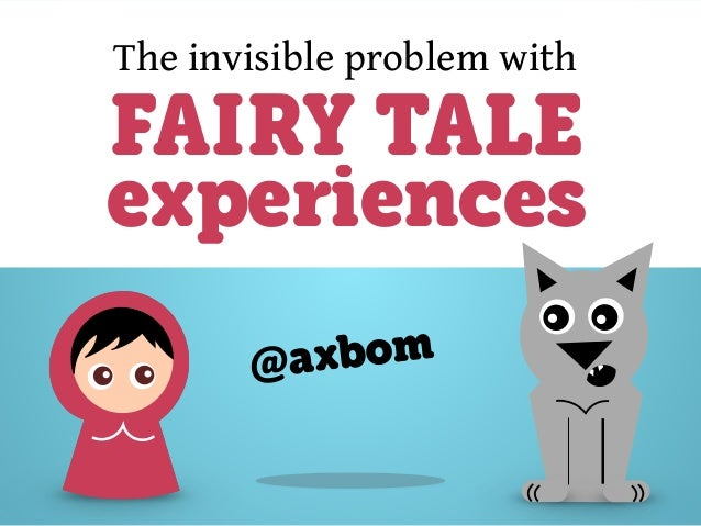 The invisible problem with FAIRY TALE experiences @axbom