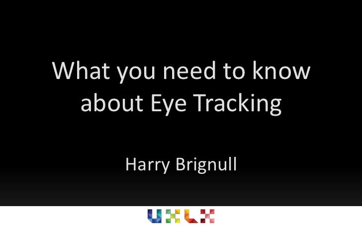 What you need to know about Eye Tracking<br />Harry Brignull<br />