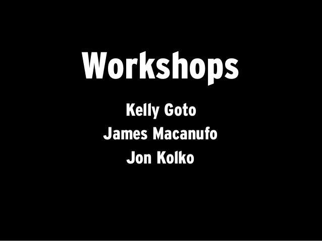 WorkshopsKelly GotoJames MacanufoJon Kolko