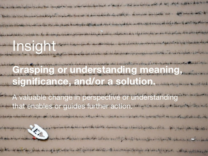 InsightGrasping or understanding meaning,significance, and/or a solution.A valuable change in perspective or understandingt...