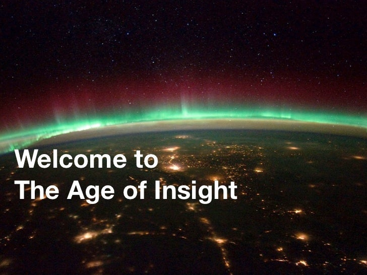 Welcome toThe Age of Insight