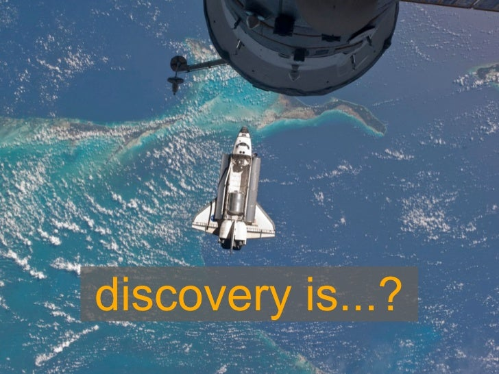 discovery is...?