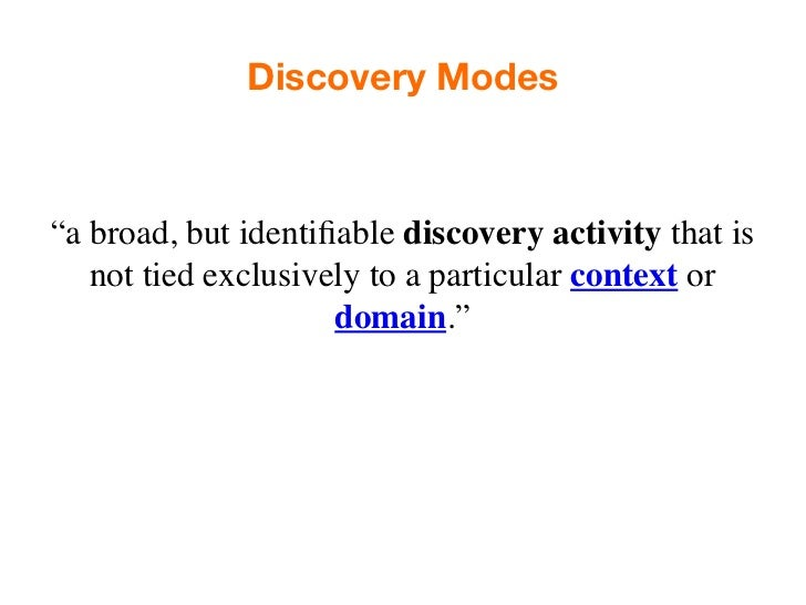 Modes are the verbs ofdiscovery scenarios.