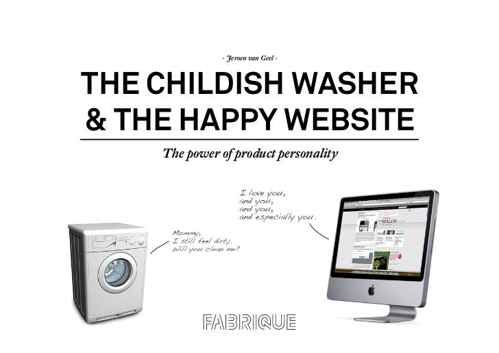 - Jeroen van Geel -<br />THE CHILDISH WASHER& THE HAPPY WEBSITE<br />The power of product personality<br />