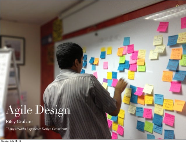 ThoughtWorks Experience Design Consultant Agile Design Riley Graham Sunday, July 14, 13