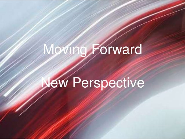 Moving ForwardNew Perspective