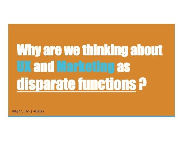 @Lynn_Teo   #UXSS Why are we thinkingabout UX andMarketing as disparate functions ?