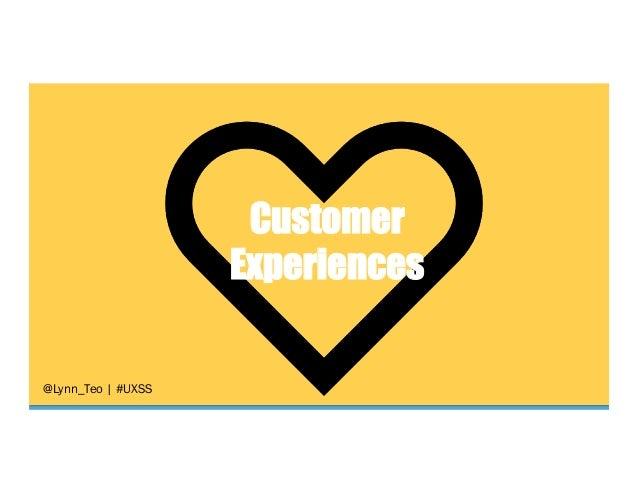 @Lynn_Teo   #UXSS  Customer Experiences