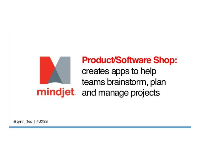 """@Lynn_Teo   #UXSS  Product/Software Shop:"""" creates apps to help teams brainstorm, plan and manage projects!"""