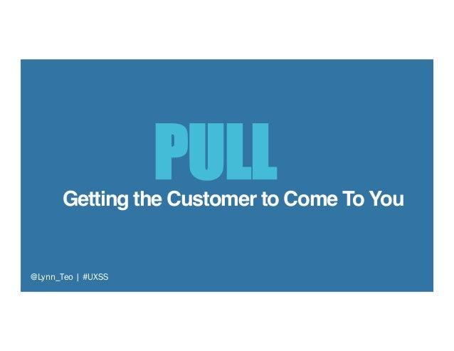 """Getting the Customer to Come To You"""" @Lynn_Teo   #UXSS PULL"""