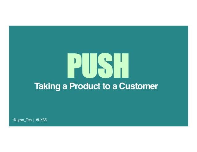 "Taking a Product to a Customer"" @Lynn_Teo   #UXSS PUSH"