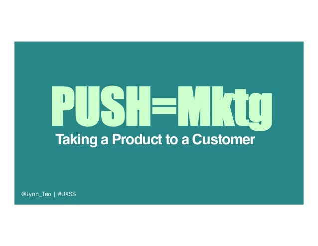 """Taking a Product to a Customer"""" @Lynn_Teo   #UXSS PUSH=Mktg"""