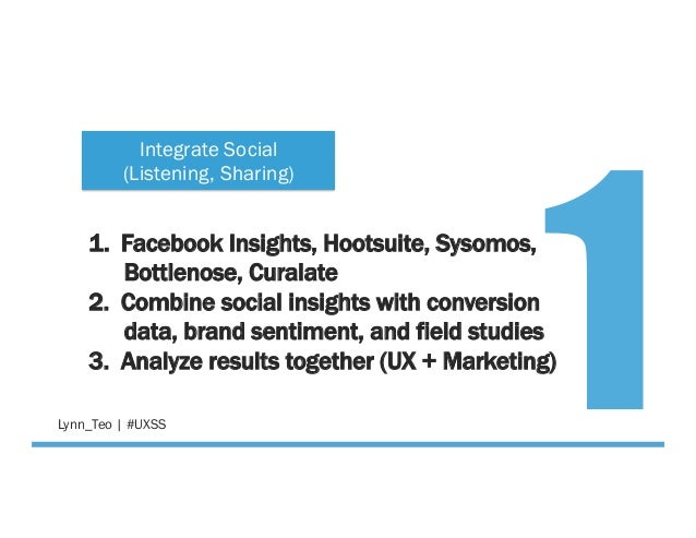 @Lynn_Teo   #UXSS 1. Facebook Insights, Hootsuite, Sysomos, Bottlenose, Curalate 2. Combine social insights with convers...