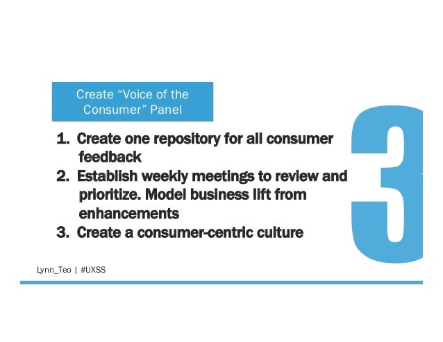 @Lynn_Teo   #UXSS 1. Create one repository for all consumer feedback 2. Establish weekly meetings to review and prioriti...
