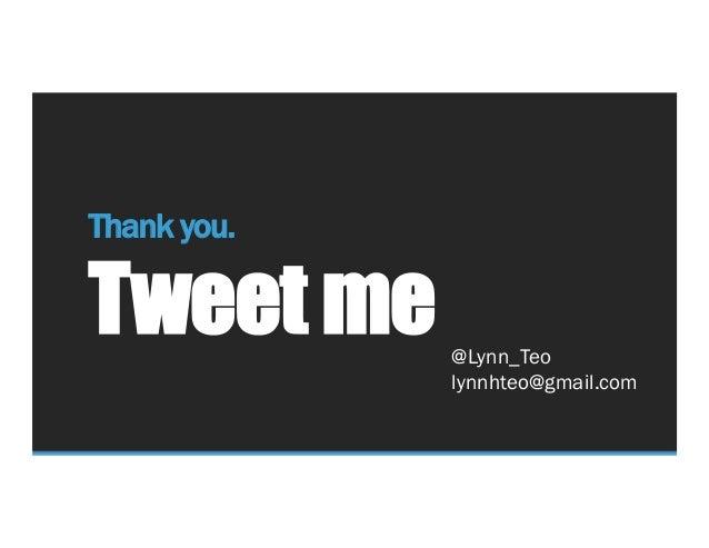 Thank you. Tweet me @Lynn_Teo lynnhteo@gmail.com