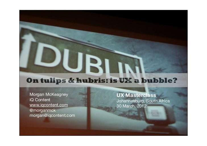 On tulips & hubris: is UX a bubble?Morgan McKeagney       UX MasterclassiQ Content             Johannesburg, South Africaw...