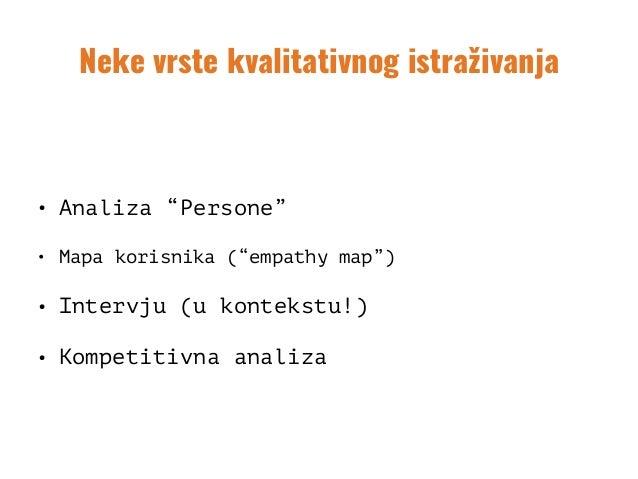 """Neke vrste kvalitativnog istraživanja • Analiza """"Persone"""" • Mapa korisnika (""""empathy map"""") • Intervju (u kontekstu!) • Kom..."""