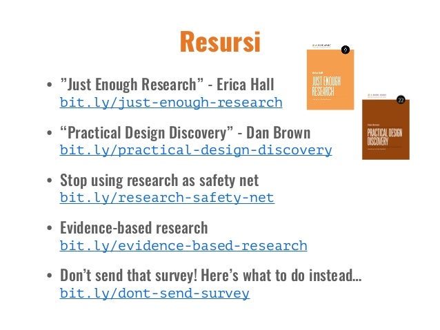 """Resursi • """"Just Enough Research"""" - Erica Hall  bit.ly/just-enough-research • """"Practical Design Discovery"""" - Dan Brown bi..."""