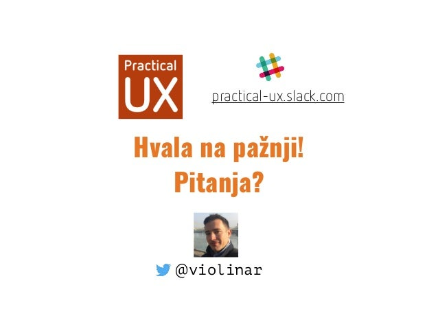 Hvala na pažnji! Pitanja? practical-ux.slack.com @violinar