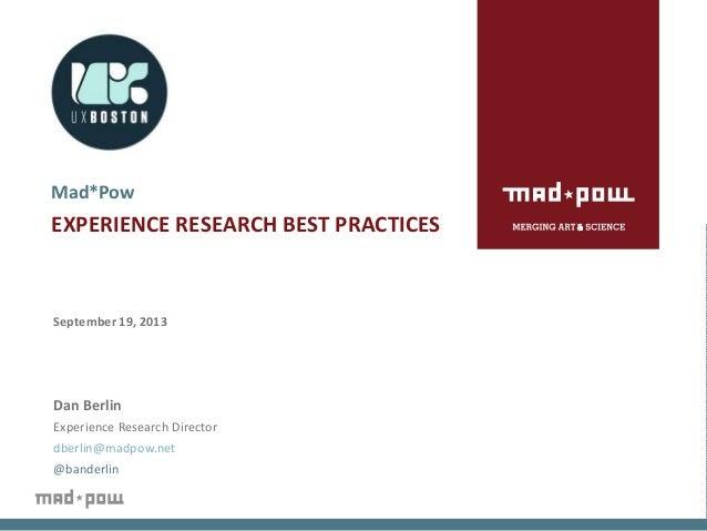 September 19, 2013 Dan Berlin Experience Research Director dberlin@madpow.net @banderlin Mad*Pow EXPERIENCE RESEARCH BEST ...