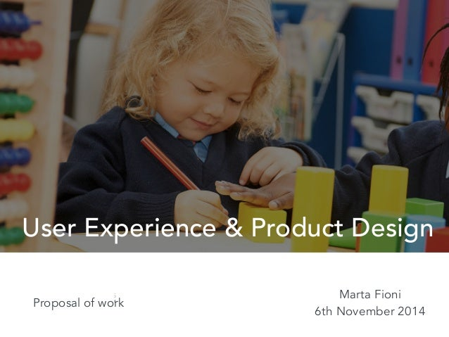 User Experience & Product Design  Marta Fioni  6th November 2014  Proposal of work