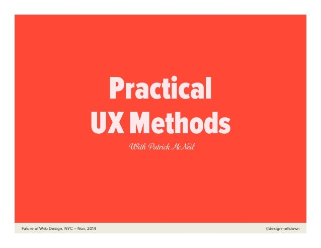 Future of Web Design, NYC – Nov, 2014 @designmeltdown Practical UX Methods With Patrick McNeil