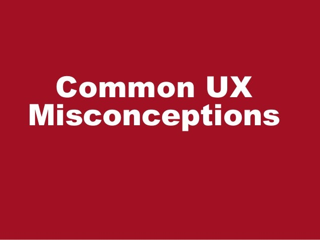 Common UX Misconceptions