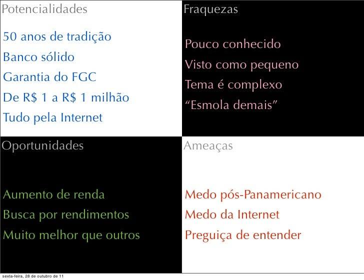 Potencialidades                    Fraquezas50 anos de tradição                                   Pouco conhecidoBanco sól...