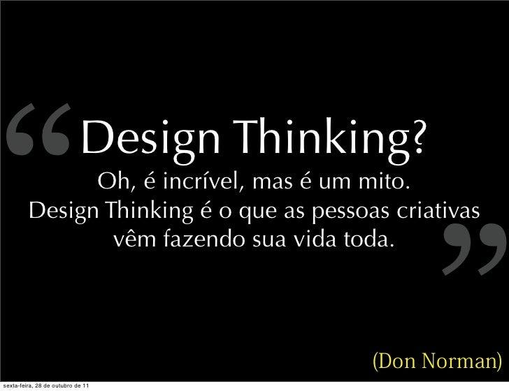 """""""                           Design Thinking?               Oh, é incrível, mas é um mito.                                 ..."""