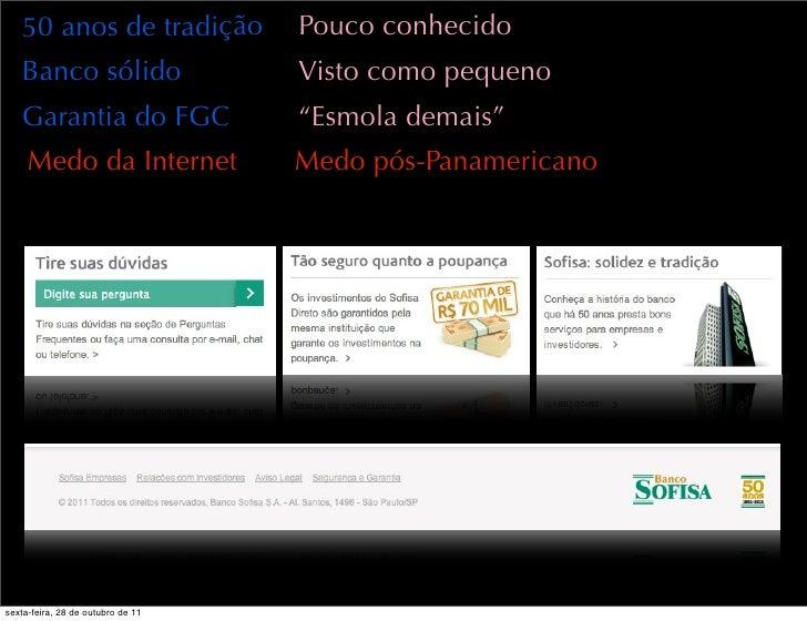 50 anos de tradição             Pouco conhecido   Banco sólido                    Visto como pequeno   Garantia do FGC    ...